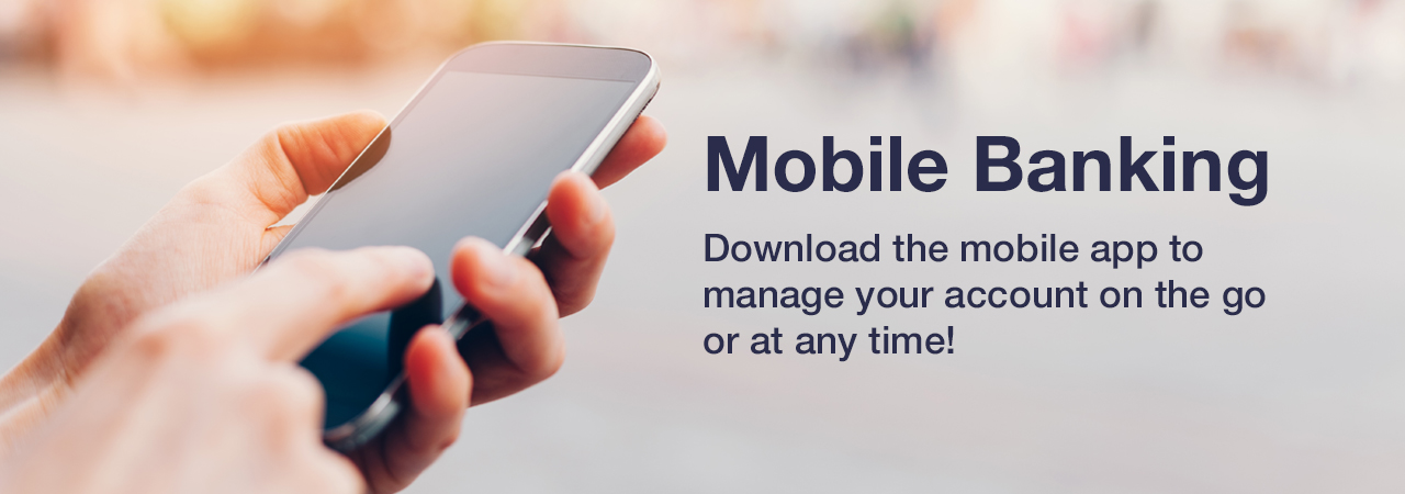 Mobile Banking. Download the mobile app to manage your account on the go or at any time!